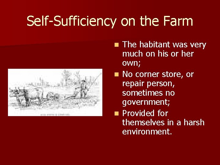 Self-Sufficiency on the Farm The habitant was very much on his or her own;