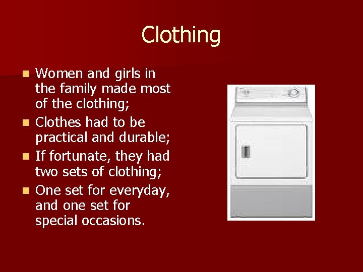 Clothing n n Women and girls in the family made most of the clothing;