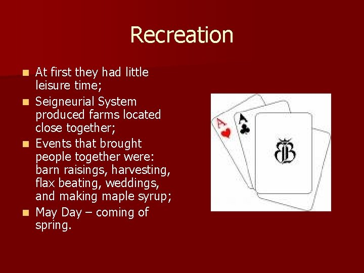 Recreation n n At first they had little leisure time; Seigneurial System produced farms