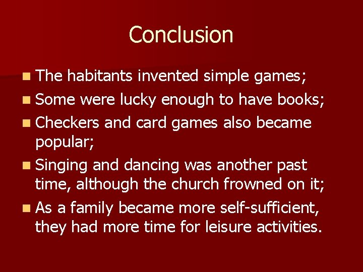 Conclusion n The habitants invented simple games; n Some were lucky enough to have