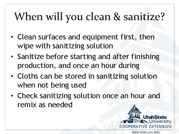 When will you clean & sanitize? • Clean surfaces and equipment first, then wipe