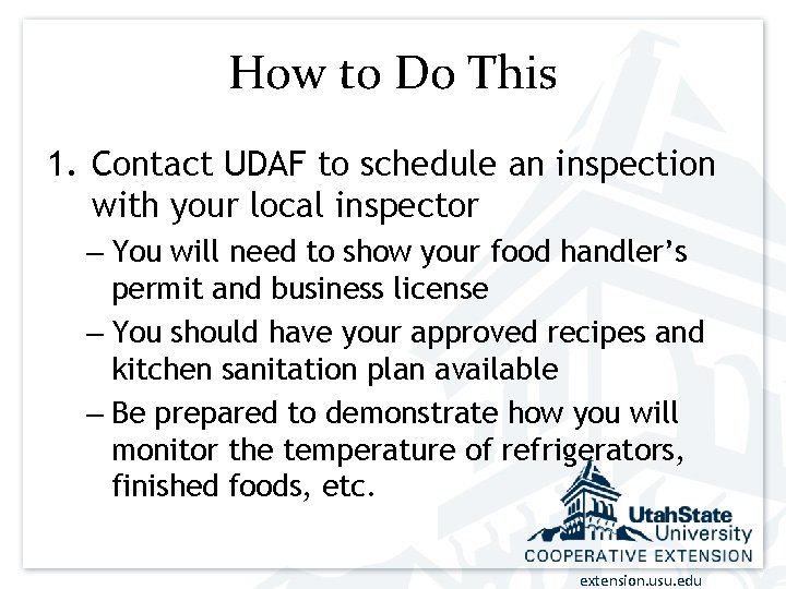 How to Do This 1. Contact UDAF to schedule an inspection with your local