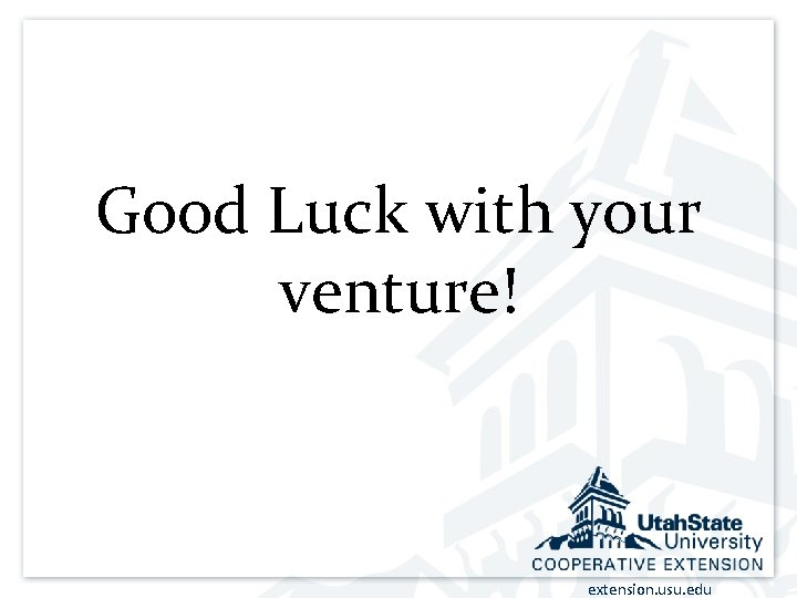 Good Luck with your venture! extension. usu. edu