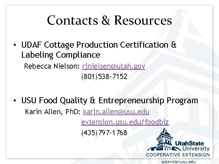 Contacts & Resources • UDAF Cottage Production Certification & Labeling Compliance Rebecca Nielson: rjnielsen@utah.