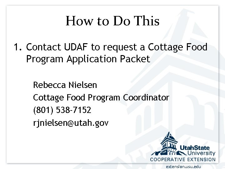 How to Do This 1. Contact UDAF to request a Cottage Food Program Application