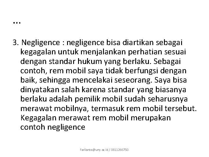 … 3. Negligence : negligence bisa diartikan sebagai kegagalan untuk menjalankan perhatian sesuai dengan