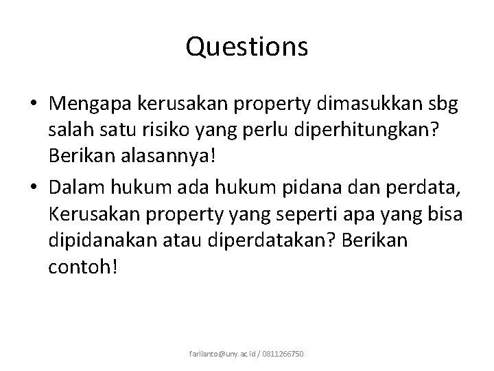 Questions • Mengapa kerusakan property dimasukkan sbg salah satu risiko yang perlu diperhitungkan? Berikan
