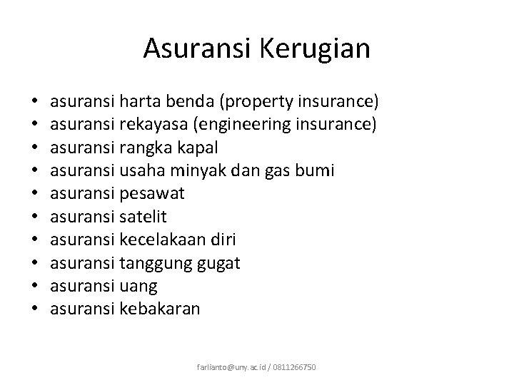 Asuransi Kerugian • • • asuransi harta benda (property insurance) asuransi rekayasa (engineering insurance)