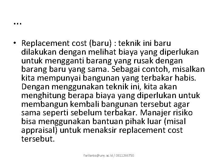 … • Replacement cost (baru) : teknik ini baru dilakukan dengan melihat biaya yang