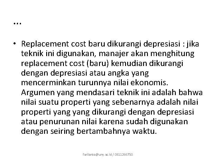 … • Replacement cost baru dikurangi depresiasi : jika teknik ini digunakan, manajer akan
