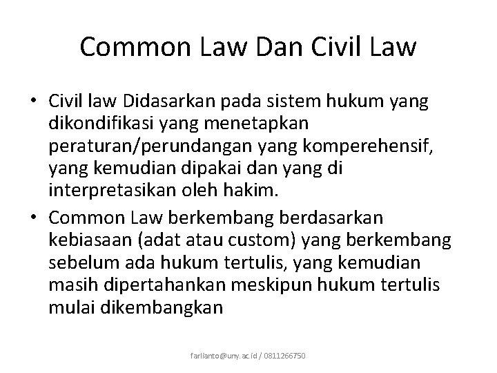 Common Law Dan Civil Law • Civil law Didasarkan pada sistem hukum yang dikondifikasi