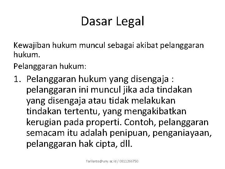 Dasar Legal Kewajiban hukum muncul sebagai akibat pelanggaran hukum. Pelanggaran hukum: 1. Pelanggaran hukum