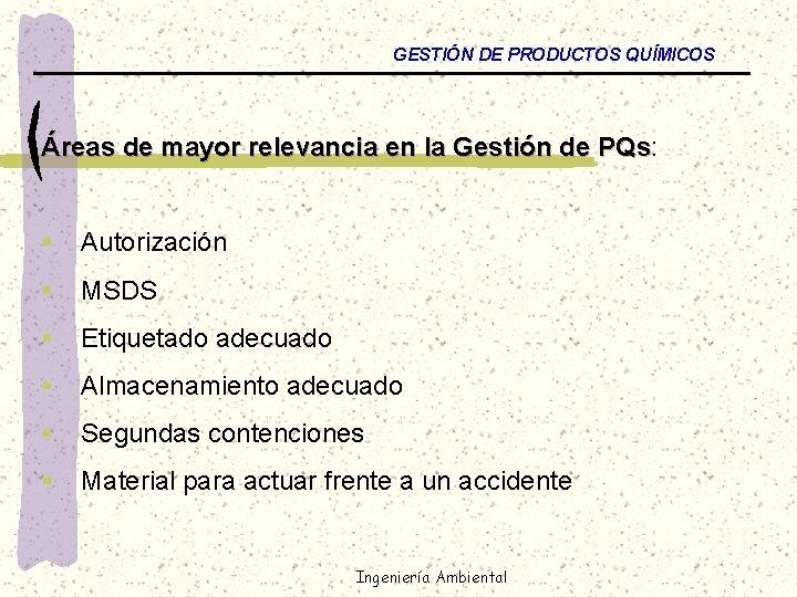 GESTIÓN DE PRODUCTOS QUÍMICOS Áreas de mayor relevancia en la Gestión de PQs: PQs