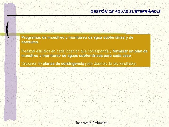 GESTIÓN DE AGUAS SUBTERRÁNEAS Programas de muestreo y monitoreo de agua subterránea y de