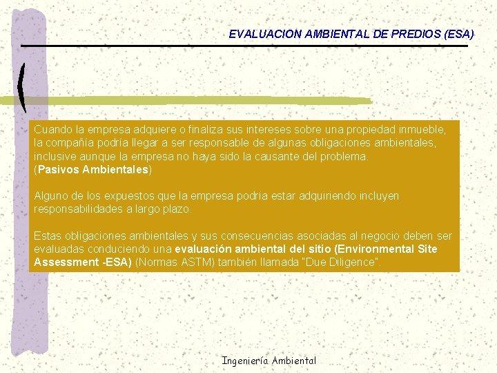 EVALUACION AMBIENTAL DE PREDIOS (ESA) Cuando la empresa adquiere o finaliza sus intereses sobre