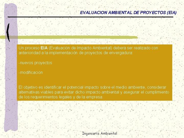 EVALUACION AMBIENTAL DE PROYECTOS (EIA) Un proceso EIA (Evaluación de Impacto Ambiental) deberá ser