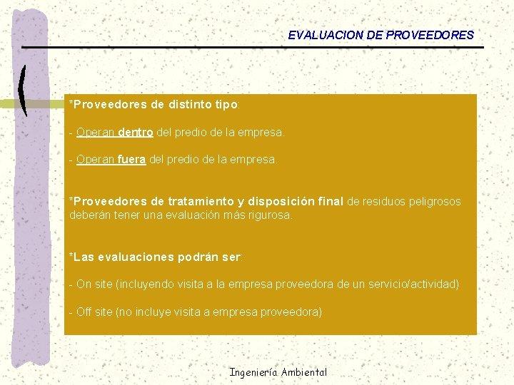 EVALUACION DE PROVEEDORES *Proveedores de distinto tipo: - Operan dentro del predio de la