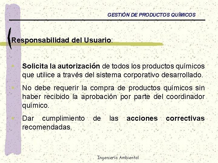 GESTIÓN DE PRODUCTOS QUÍMICOS Responsabilidad del Usuario: Usuario § Solicita la autorización de todos