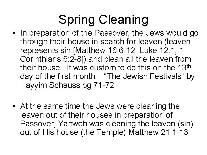Spring Cleaning • In preparation of the Passover, the Jews would go through their