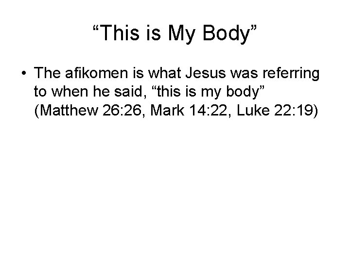 """""""This is My Body"""" • The afikomen is what Jesus was referring to when"""