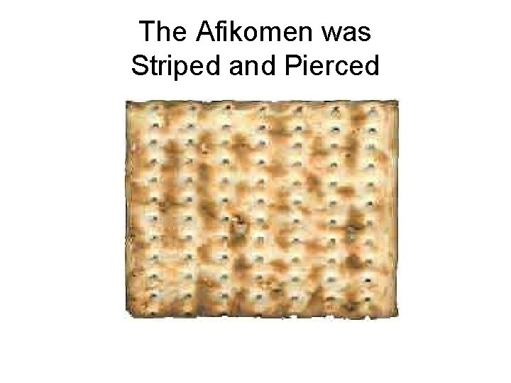 The Afikomen was Striped and Pierced