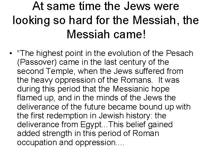 At same time the Jews were looking so hard for the Messiah, the Messiah