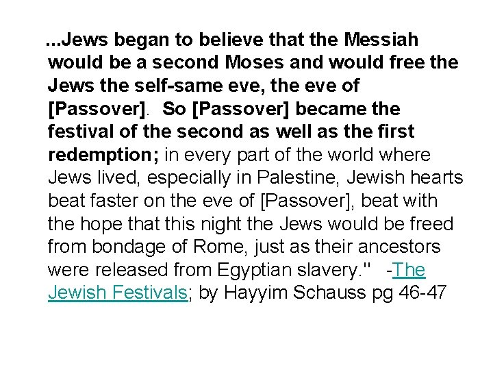 . . . Jews began to believe that the Messiah would be a second