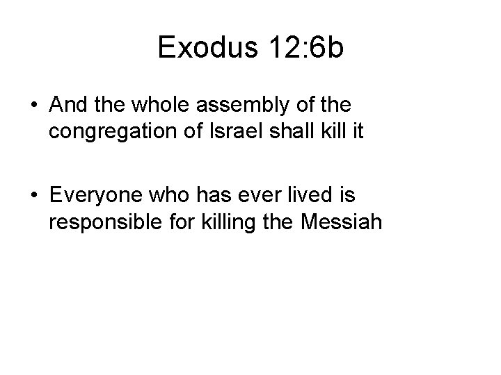 Exodus 12: 6 b • And the whole assembly of the congregation of Israel
