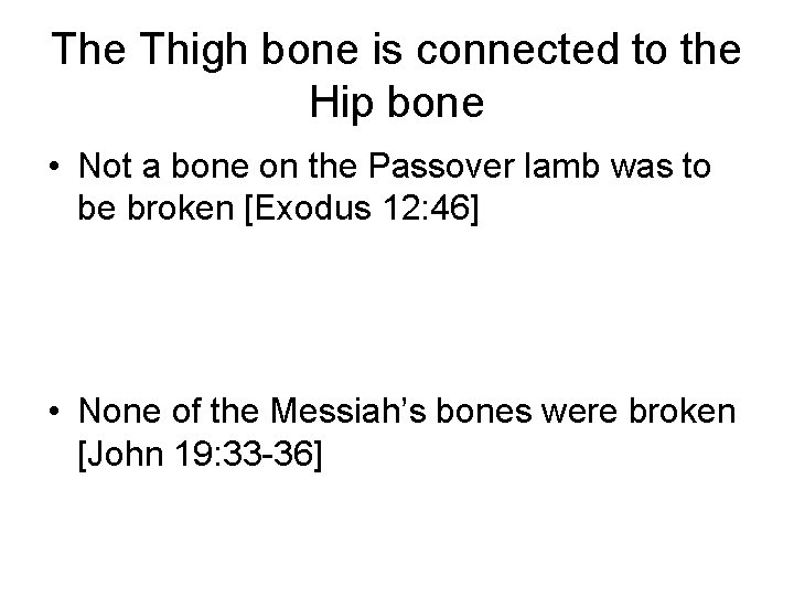 The Thigh bone is connected to the Hip bone • Not a bone on