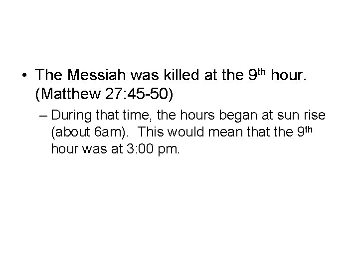 • The Messiah was killed at the 9 th hour. (Matthew 27: 45