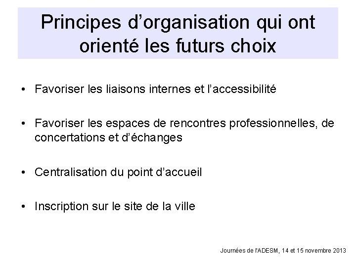 Principes d'organisation qui ont orienté les futurs choix • Favoriser les liaisons internes et