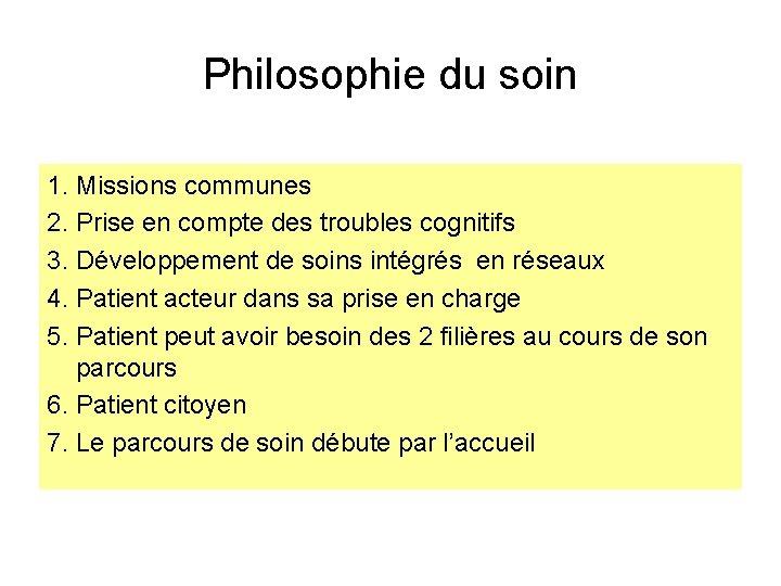 Philosophie du soin 1. Missions communes 2. Prise en compte des troubles cognitifs 3.