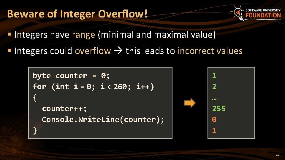 Beware of Integer Overflow! § Integers have range (minimal and maximal value) § Integers