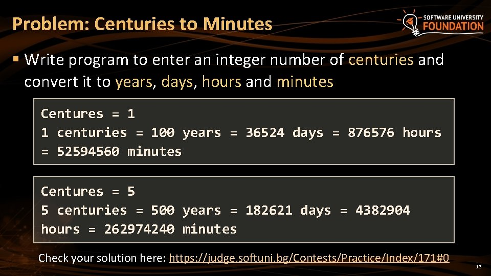 Problem: Centuries to Minutes § Write program to enter an integer number of centuries