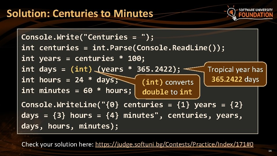 """Solution: Centuries to Minutes Console. Write(""""Centuries = """"); int centuries = int. Parse(Console. Read."""
