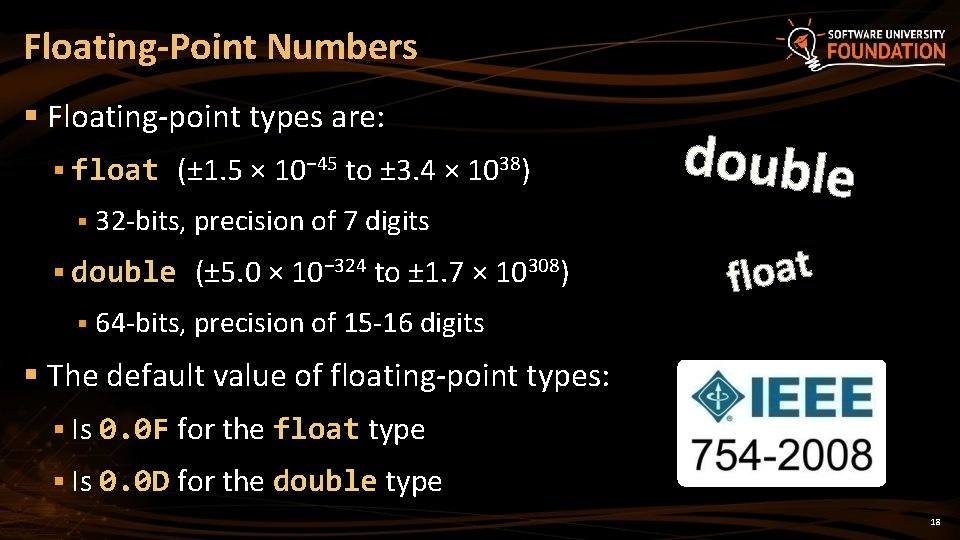 Floating-Point Numbers § Floating-point types are: § float (± 1. 5 × 10− 45
