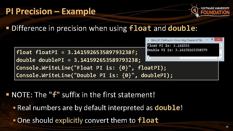 PI Precision – Example § Difference in precision when using float and double: float.