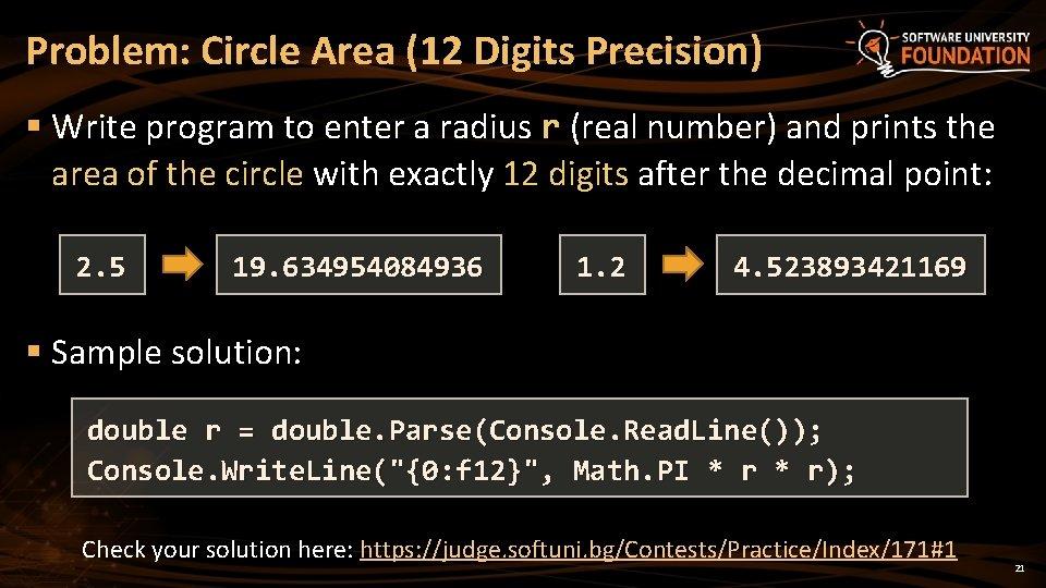 Problem: Circle Area (12 Digits Precision) § Write program to enter a radius r