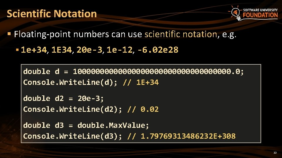 Scientific Notation § Floating-point numbers can use scientific notation, e. g. § 1 e+34,