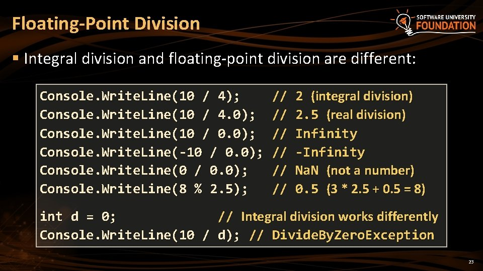 Floating-Point Division § Integral division and floating-point division are different: Console. Write. Line(10 /