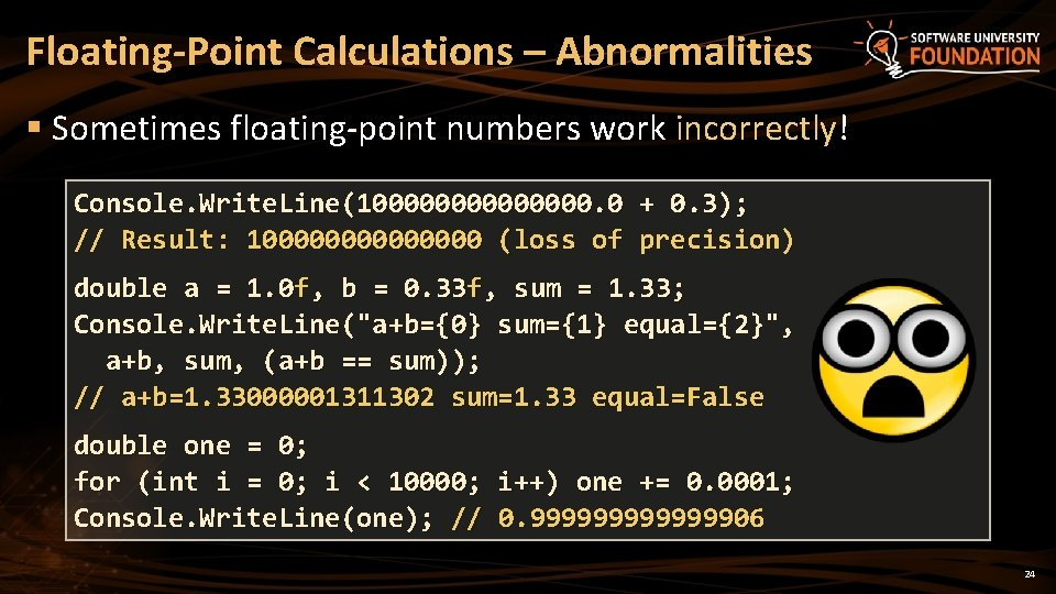 Floating-Point Calculations – Abnormalities § Sometimes floating-point numbers work incorrectly! Console. Write. Line(10000000. 0