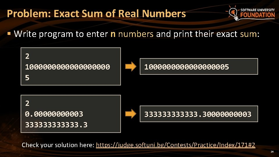 Problem: Exact Sum of Real Numbers § Write program to enter n numbers and