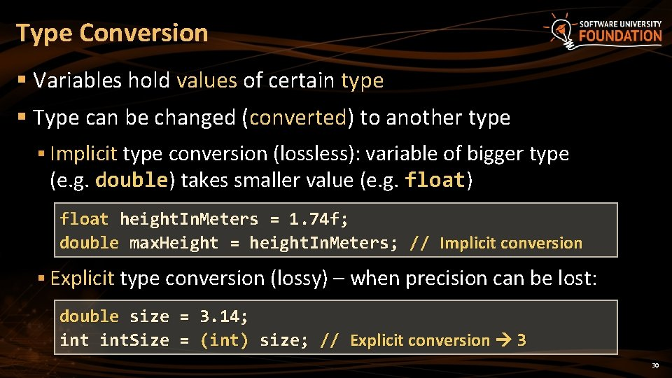 Type Conversion § Variables hold values of certain type § Type can be changed