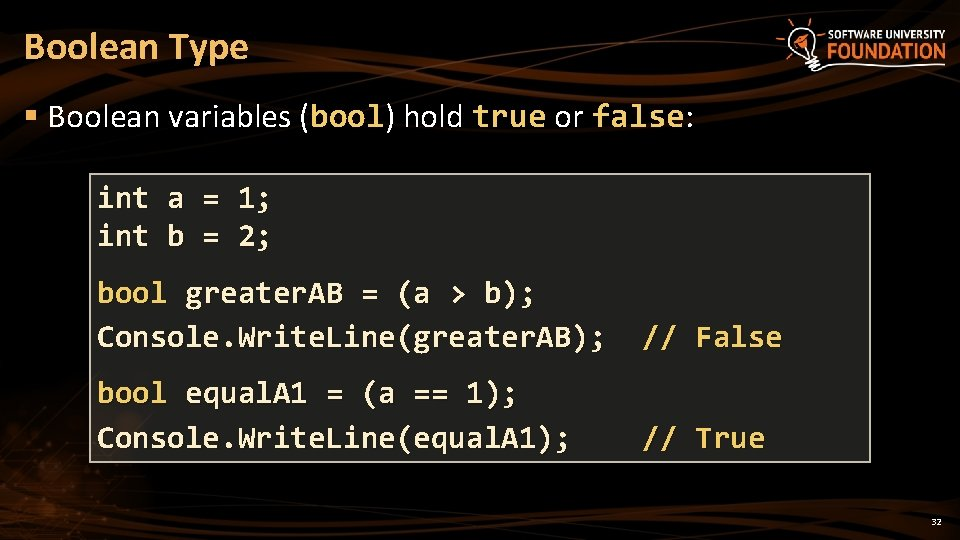 Boolean Type § Boolean variables (bool) hold true or false: int a = 1;