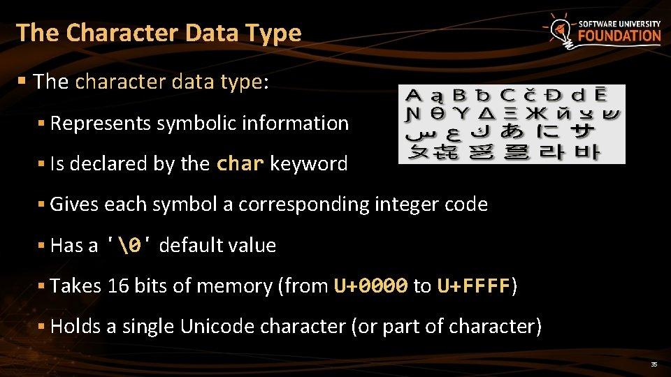 The Character Data Type § The character data type: § Represents symbolic information §