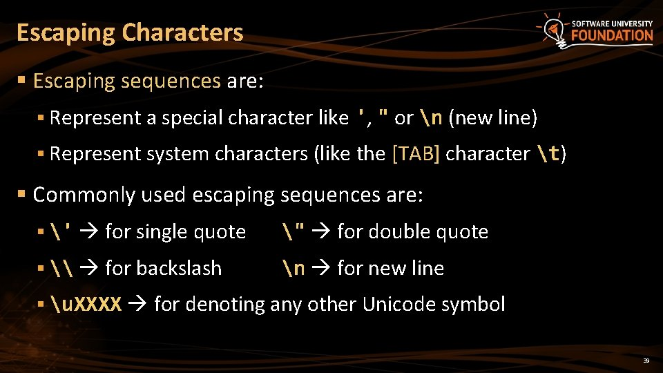 """Escaping Characters § Escaping sequences are: § Represent a special character like ', """""""