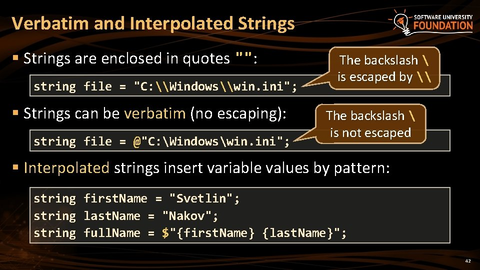 """Verbatim and Interpolated Strings § Strings are enclosed in quotes """""""": string file ="""