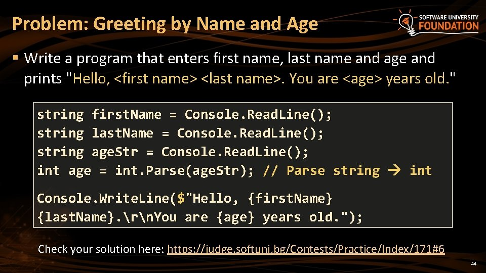 Problem: Greeting by Name and Age § Write a program that enters first name,