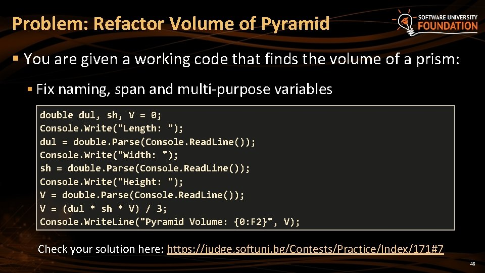Problem: Refactor Volume of Pyramid § You are given a working code that finds
