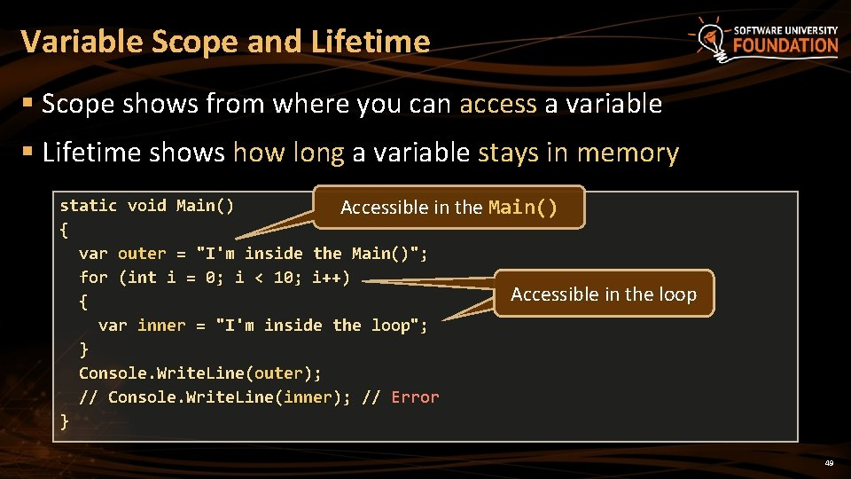 Variable Scope and Lifetime § Scope shows from where you can access a variable